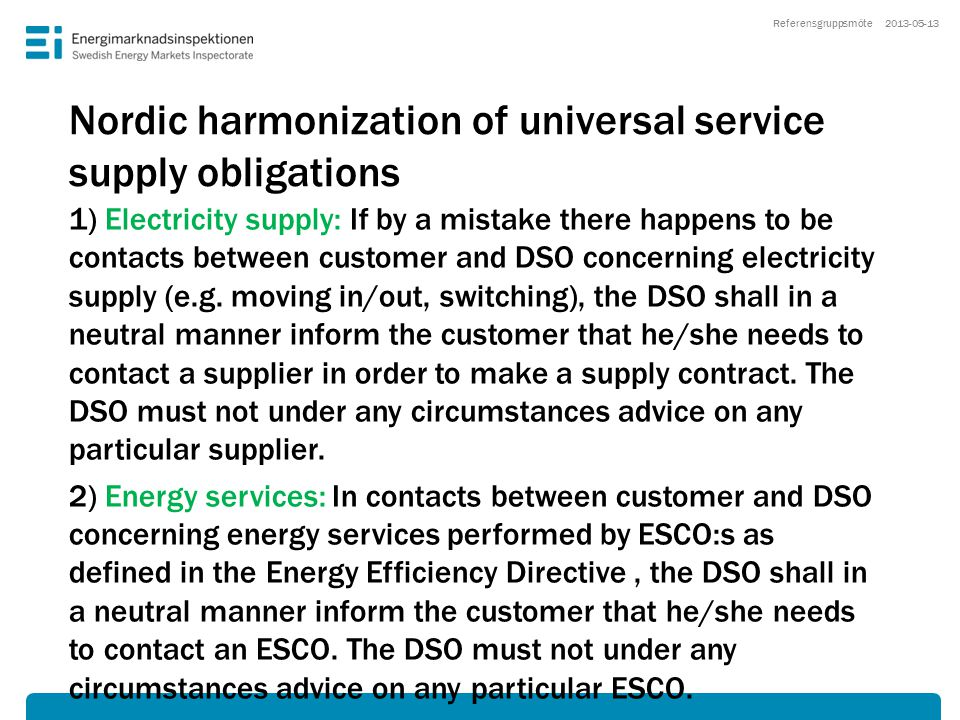 Nordic harmonization of universal service supply obligations 1) Electricity supply: If by a mistake there happens to be contacts between customer and