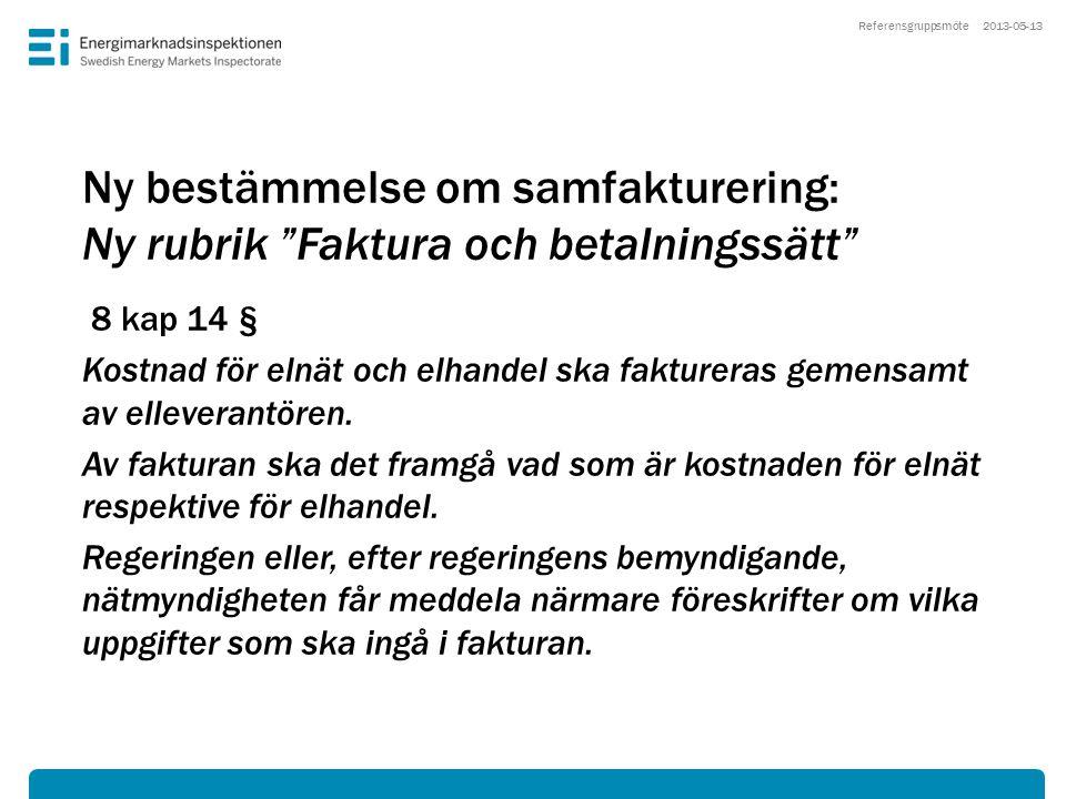 """Ny bestämmelse om samfakturering: Ny rubrik """"Faktura och betalningssätt"""" 8 kap 14 § Kostnad för elnät och elhandel ska faktureras gemensamt av ellever"""