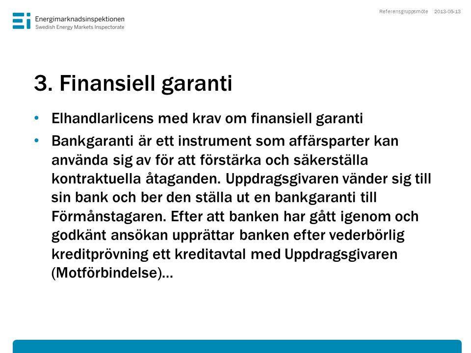 3. Finansiell garanti • Elhandlarlicens med krav om finansiell garanti • Bankgaranti är ett instrument som affärsparter kan använda sig av för att för