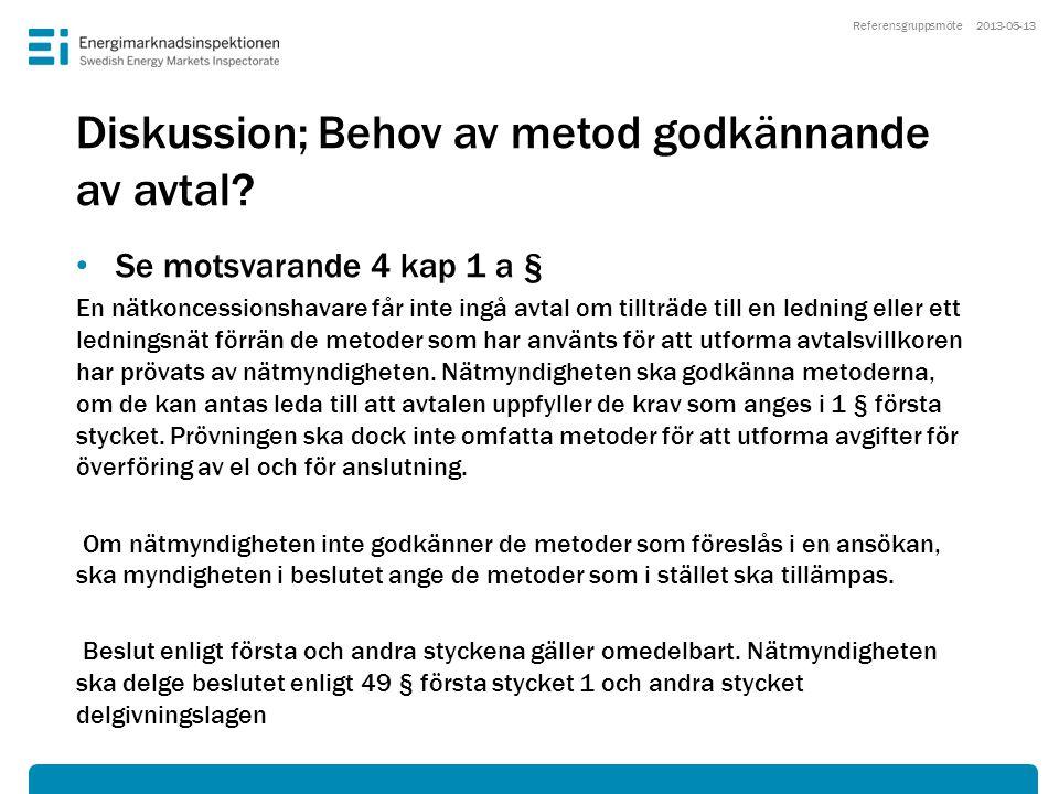 Diskussion; Behov av metod godkännande av avtal? • Se motsvarande 4 kap 1 a § En nätkoncessionshavare får inte ingå avtal om tillträde till en ledning