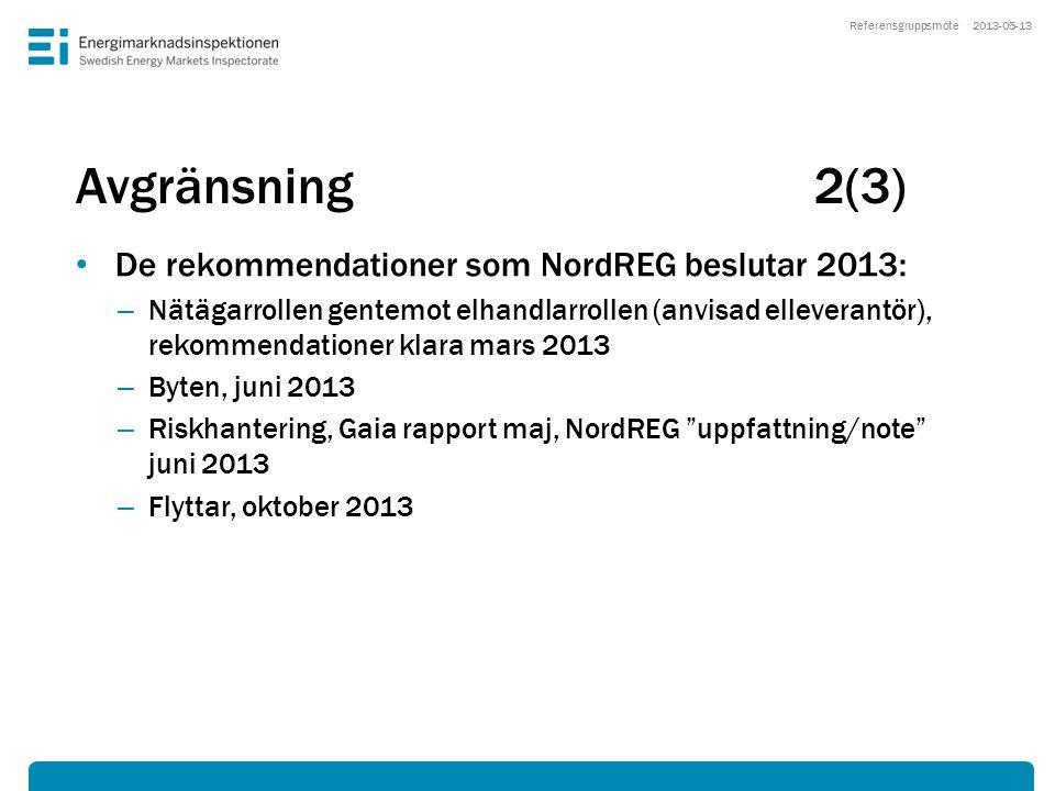 Avgränsning2(3) • De rekommendationer som NordREG beslutar 2013: – Nätägarrollen gentemot elhandlarrollen (anvisad elleverantör), rekommendationer kla