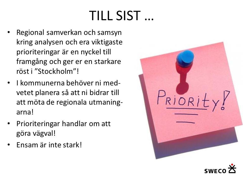 TILL SIST … • Regional samverkan och samsyn kring analysen och era viktigaste prioriteringar är en nyckel till framgång och ger er en starkare röst i Stockholm .