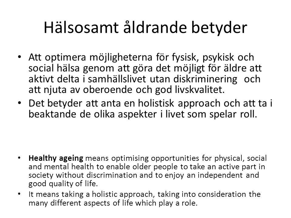 Hälsosamt åldrande betyder • Att optimera möjligheterna för fysisk, psykisk och social hälsa genom att göra det möjligt för äldre att aktivt delta i s