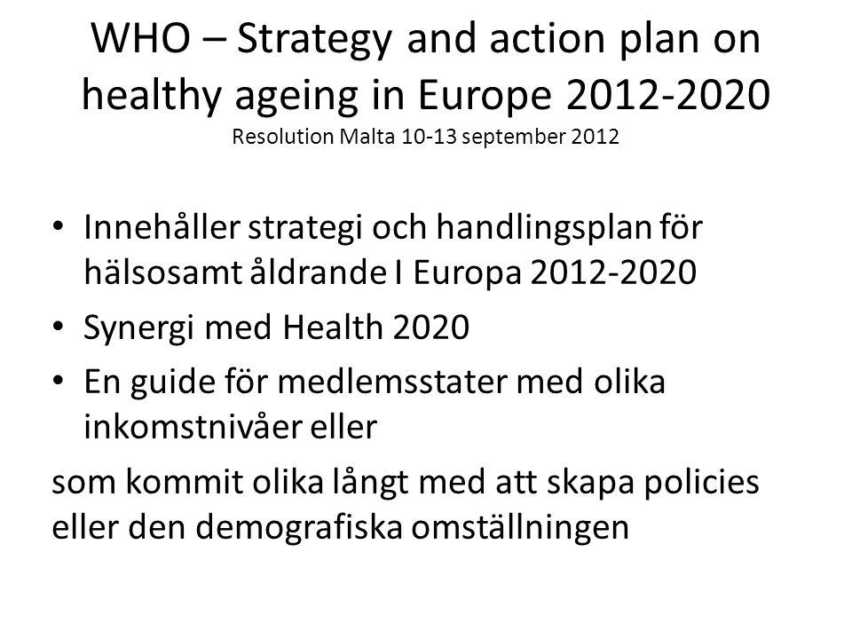 WHO – Strategy and action plan on healthy ageing in Europe 2012-2020 Resolution Malta 10-13 september 2012 • Innehåller strategi och handlingsplan för