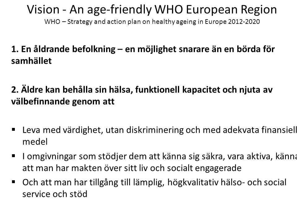 Vision - An age-friendly WHO European Region WHO – Strategy and action plan on healthy ageing in Europe 2012-2020 3.
