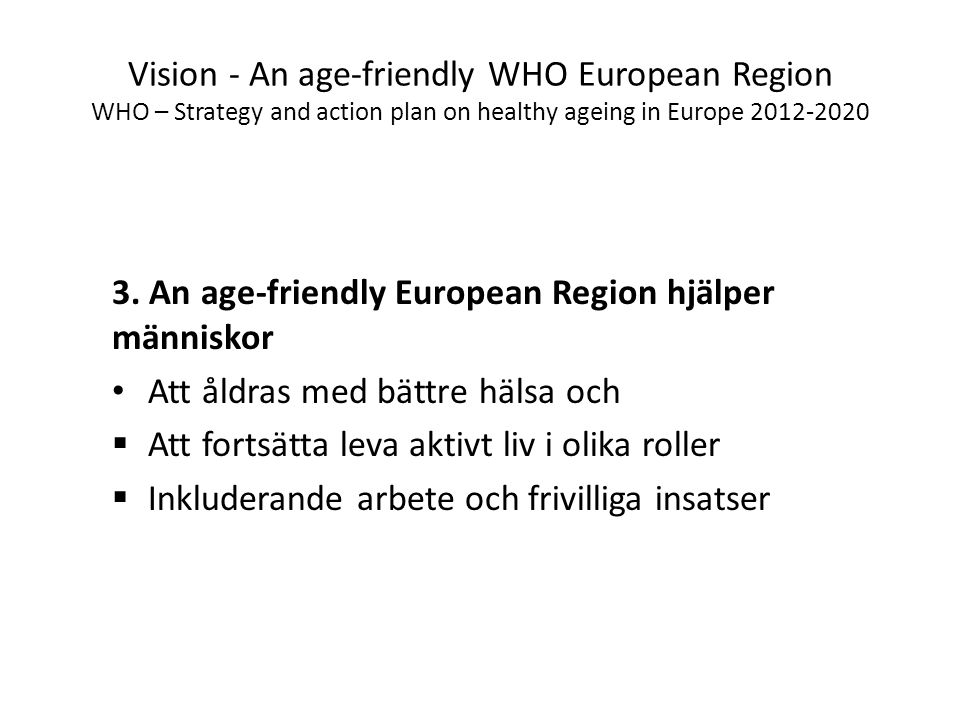 Vision - An age-friendly WHO European Region WHO – Strategy and action plan on healthy ageing in Europe 2012-2020 3. An age-friendly European Region h