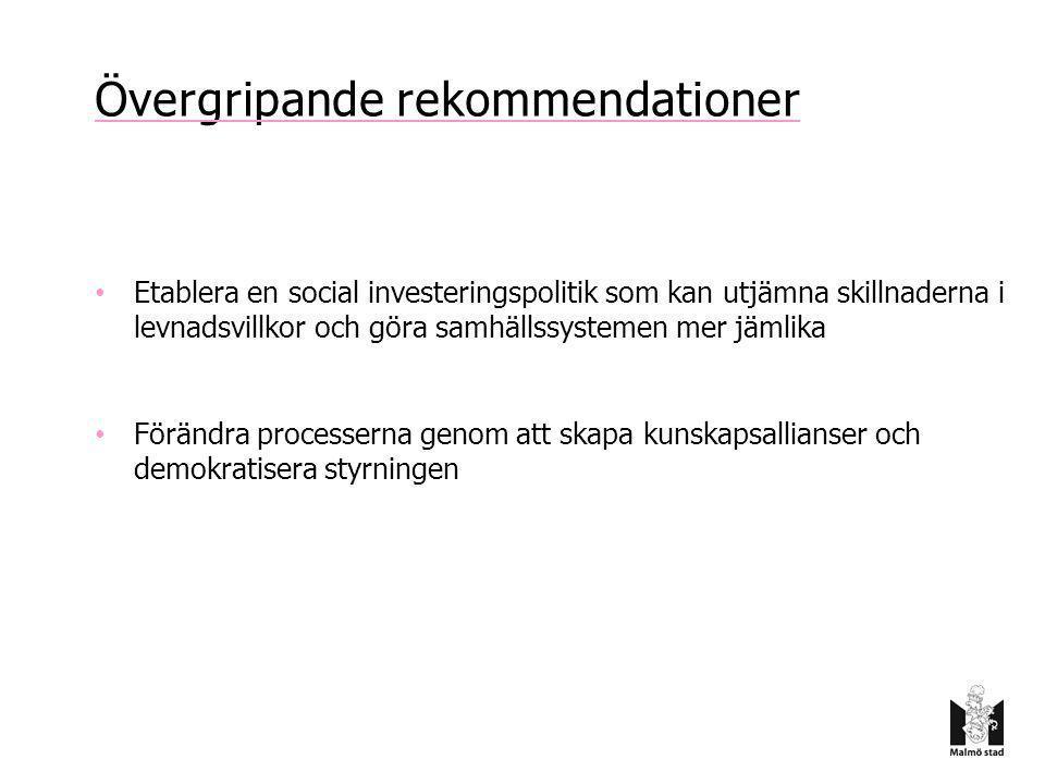 Övergripande rekommendationer • Etablera en social investeringspolitik som kan utjämna skillnaderna i levnadsvillkor och göra samhällssystemen mer jäm