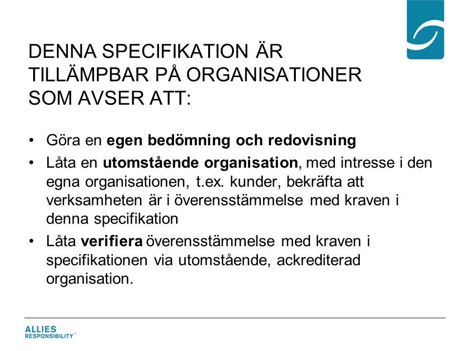 DENNA SPECIFIKATION ÄR TILLÄMPBAR PÅ ORGANISATIONER SOM AVSER ATT: •Göra en egen bedömning och redovisning •Låta en utomstående organisation, med intr