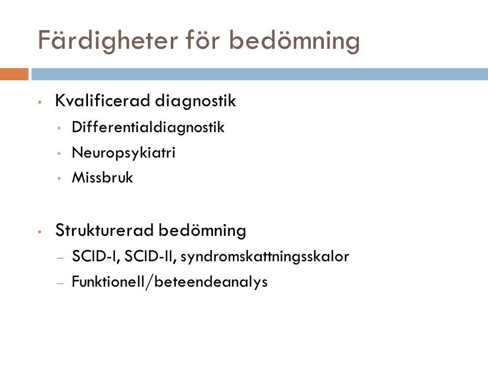 Färdigheter för bedömning • Kvalificerad diagnostik • Differentialdiagnostik • Neuropsykiatri • Missbruk • Strukturerad bedömning – SCID-I, SCID-II, syndromskattningsskalor – Funktionell/beteendeanalys
