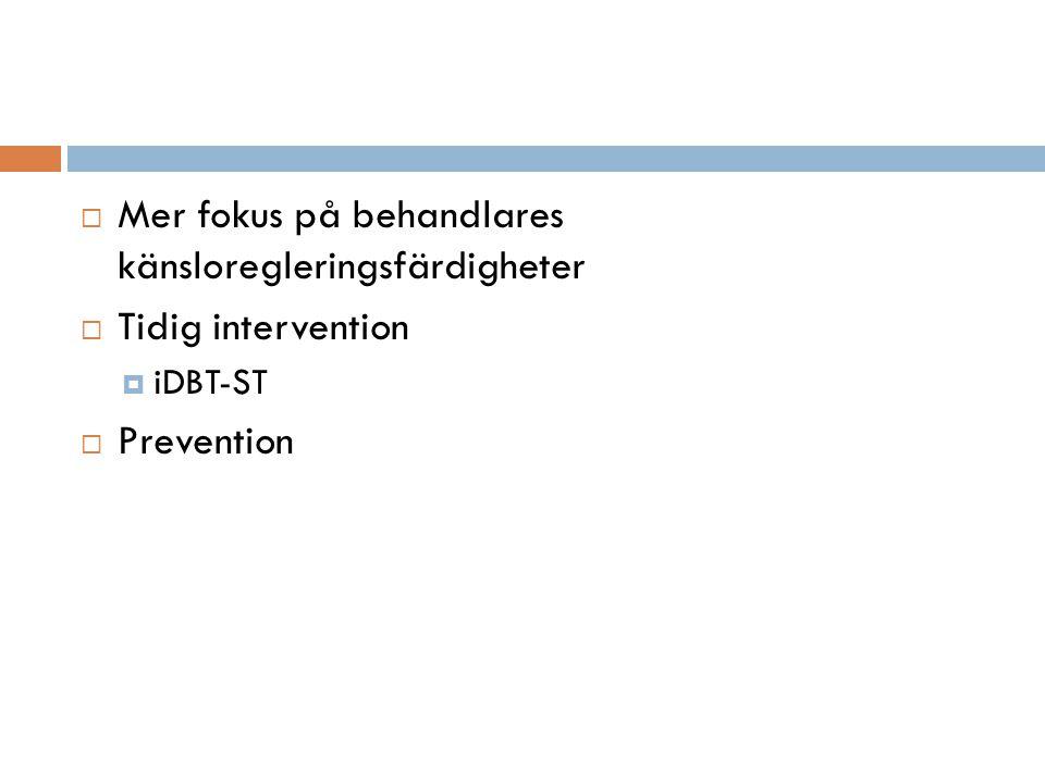  Mer fokus på behandlares känsloregleringsfärdigheter  Tidig intervention  iDBT-ST  Prevention