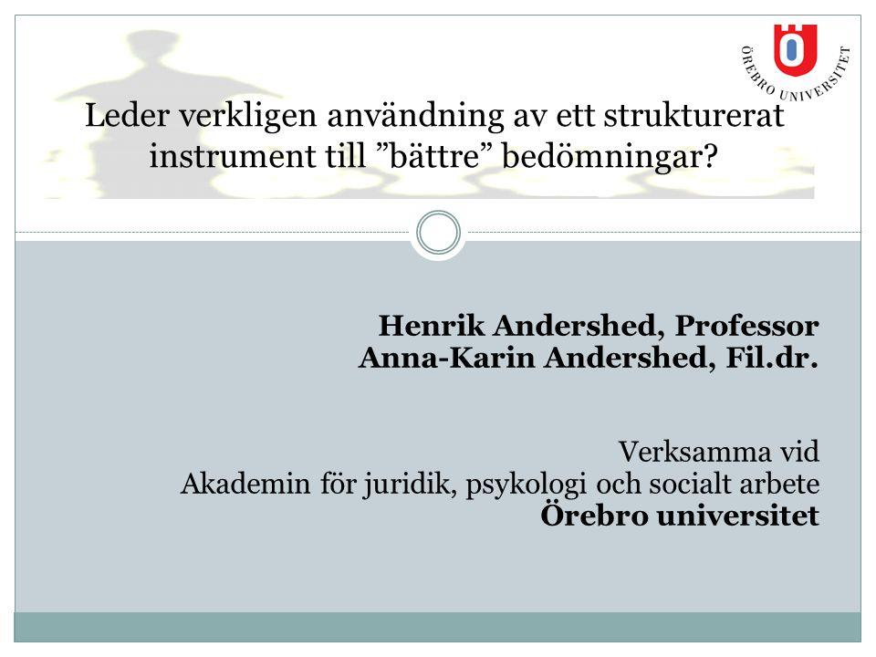 Henrik Andershed, Professor Anna-Karin Andershed, Fil.dr. Verksamma vid Akademin för juridik, psykologi och socialt arbete Örebro universitet Leder ve