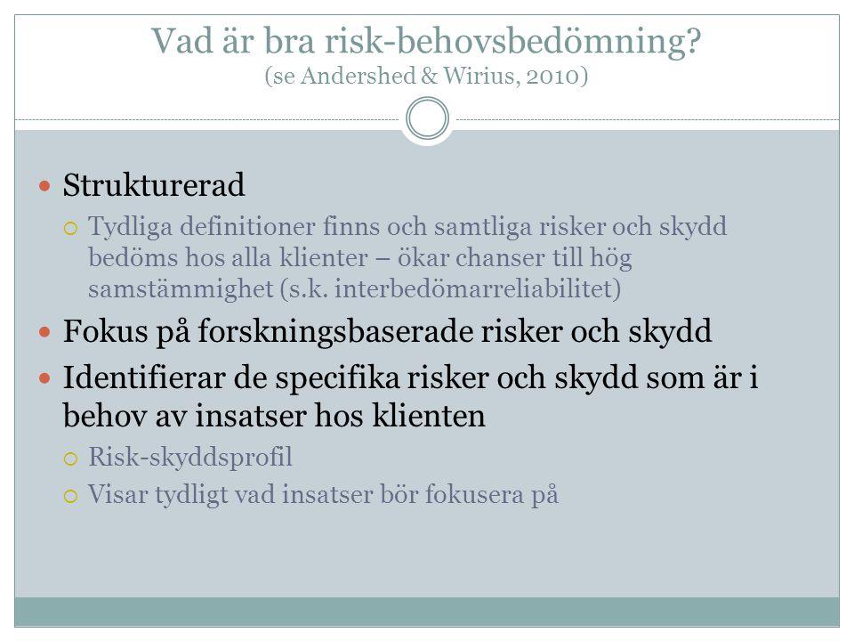 Vad är bra risk-behovsbedömning? (se Andershed & Wirius, 2010)  Strukturerad  Tydliga definitioner finns och samtliga risker och skydd bedöms hos al