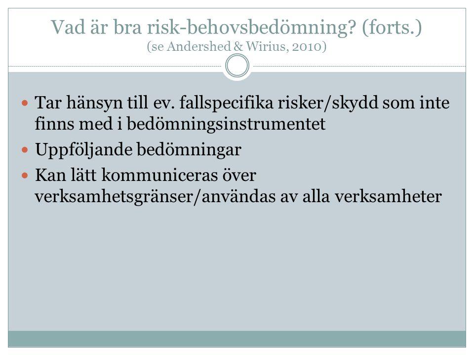 Vad är bra risk-behovsbedömning.(forts.) (se Andershed & Wirius, 2010)  Tar hänsyn till ev.