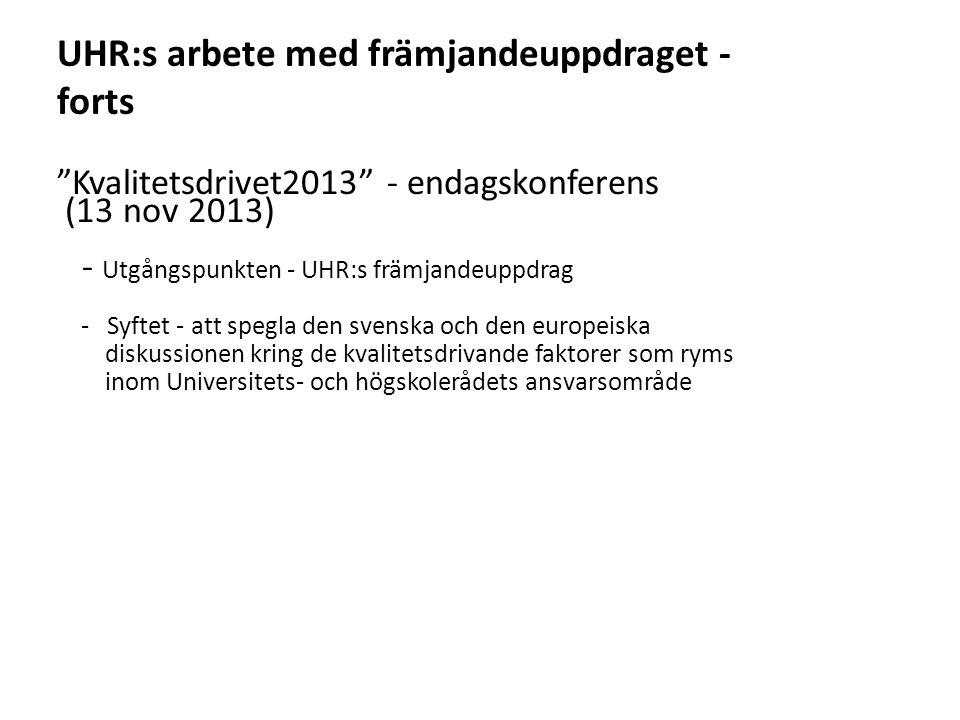 Sv Kvalitetsdrivet2013 - endagskonferens (13 nov 2013) - Utgångspunkten - UHR:s främjandeuppdrag - Syftet - att spegla den svenska och den europeiska diskussionen kring de kvalitetsdrivande faktorer som ryms inom Universitets- och högskolerådets ansvarsområde UHR:s arbete med främjandeuppdraget - forts