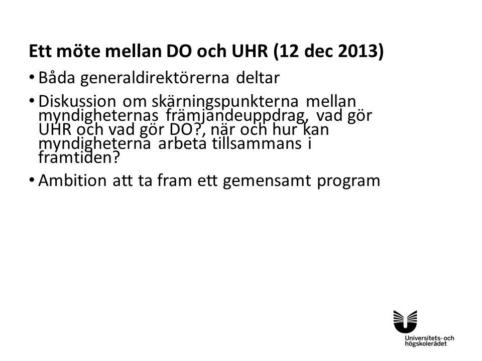 Sv Ett möte mellan DO och UHR (12 dec 2013) • Båda generaldirektörerna deltar • Diskussion om skärningspunkterna mellan myndigheternas främjandeuppdrag, vad gör UHR och vad gör DO , när och hur kan myndigheterna arbeta tillsammans i framtiden.