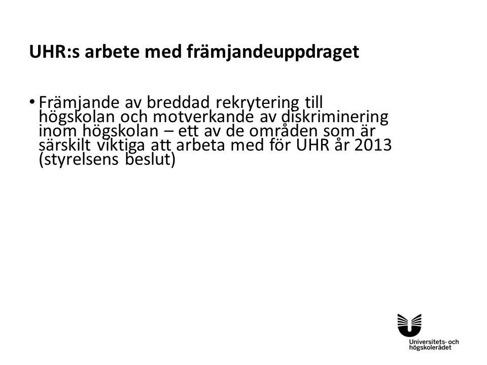 Sv UHR:s arbete med främjandeuppdraget • Främjande av breddad rekrytering till högskolan och motverkande av diskriminering inom högskolan – ett av de områden som är särskilt viktiga att arbeta med för UHR år 2013 (styrelsens beslut)