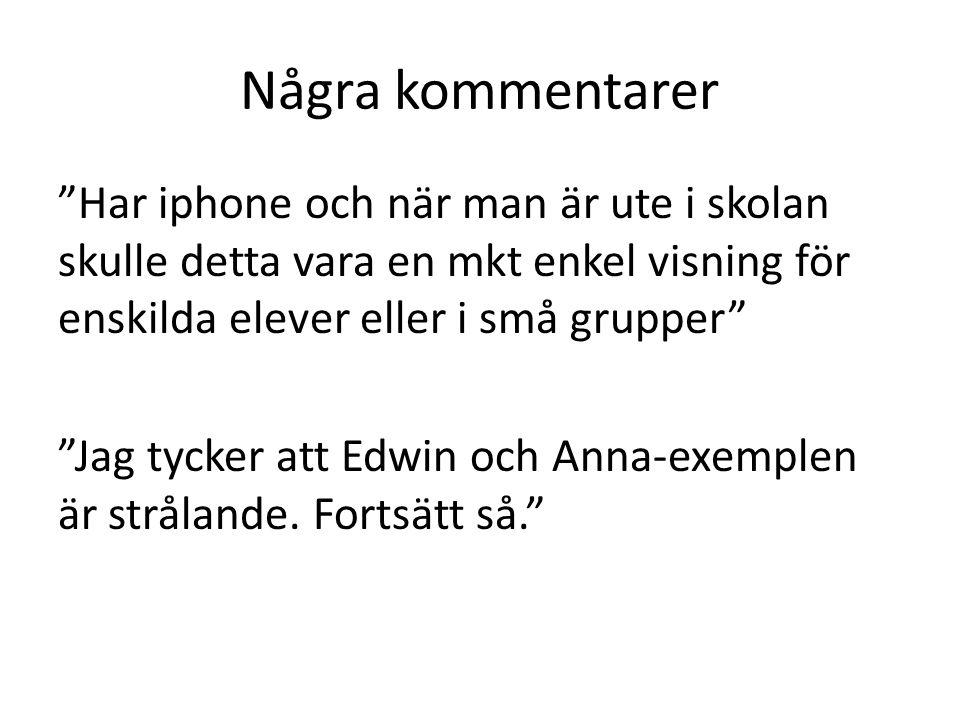 Några kommentarer Har iphone och när man är ute i skolan skulle detta vara en mkt enkel visning för enskilda elever eller i små grupper Jag tycker att Edwin och Anna-exemplen är strålande.