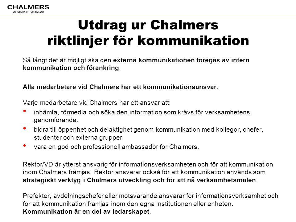 Utdrag ur Chalmers riktlinjer för kommunikation Så långt det är möjligt ska den externa kommunikationen föregås av intern kommunikation och förankring