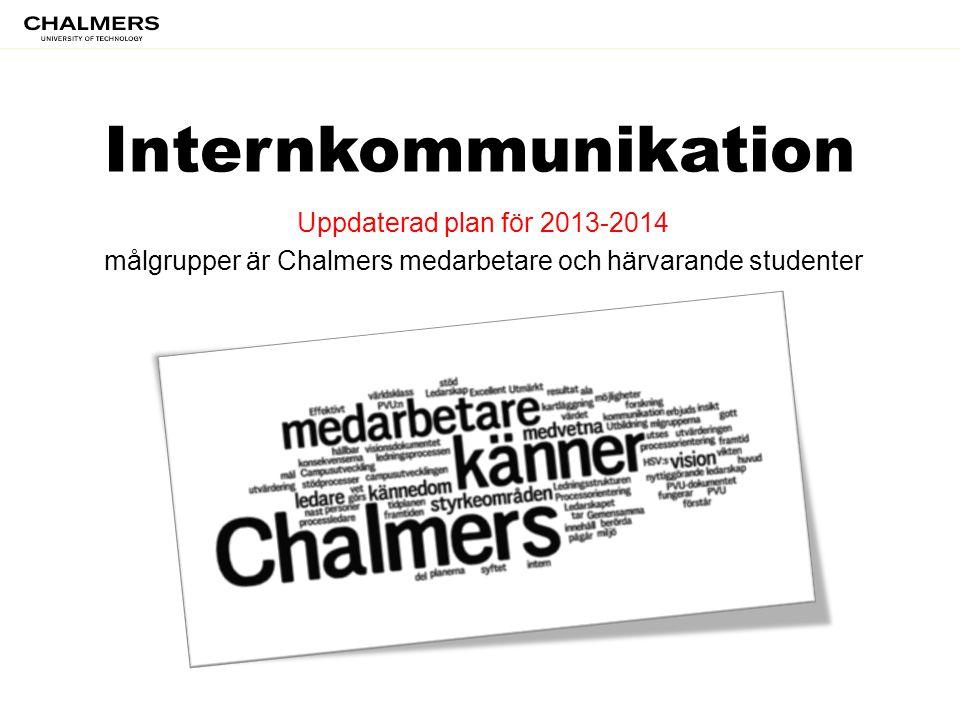 Internkommunikation Uppdaterad plan för 2013-2014 målgrupper är Chalmers medarbetare och härvarande studenter