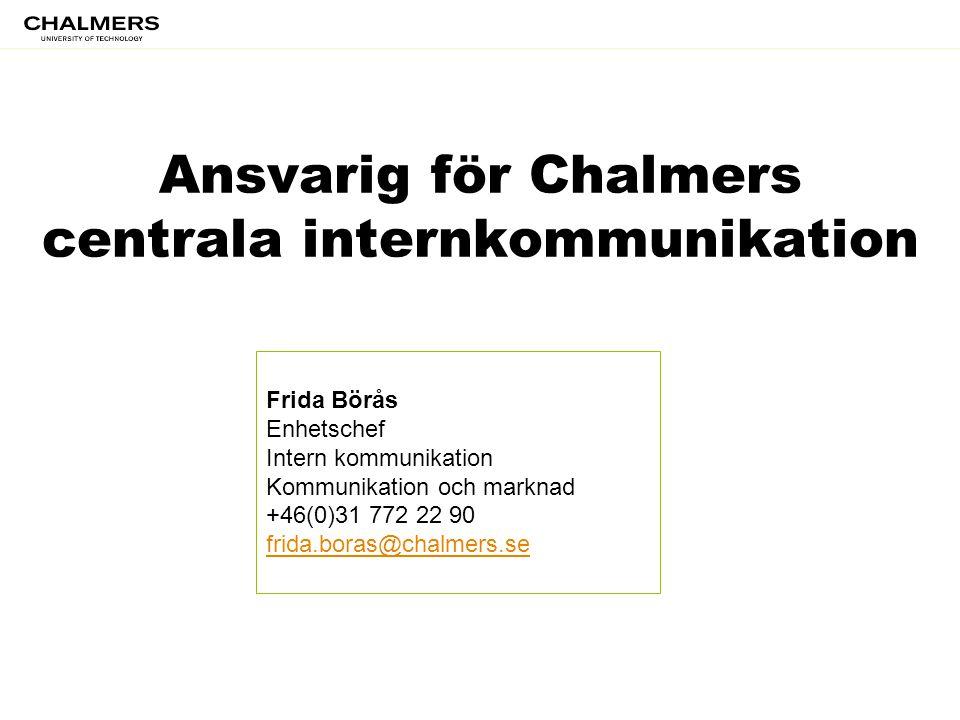 Ansvarig för Chalmers centrala internkommunikation Frida Börås Enhetschef Intern kommunikation Kommunikation och marknad +46(0)31 772 22 90 frida.bora