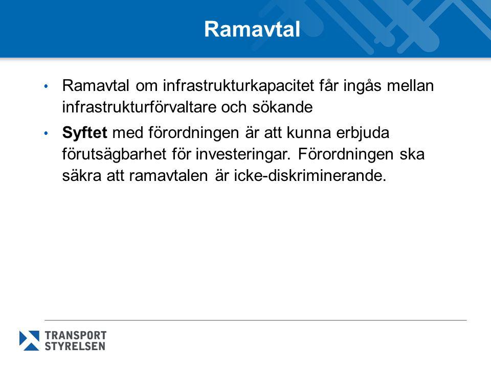 Ramavtal • Ramavtal om infrastrukturkapacitet får ingås mellan infrastrukturförvaltare och sökande • Syftet med förordningen är att kunna erbjuda förutsägbarhet för investeringar.