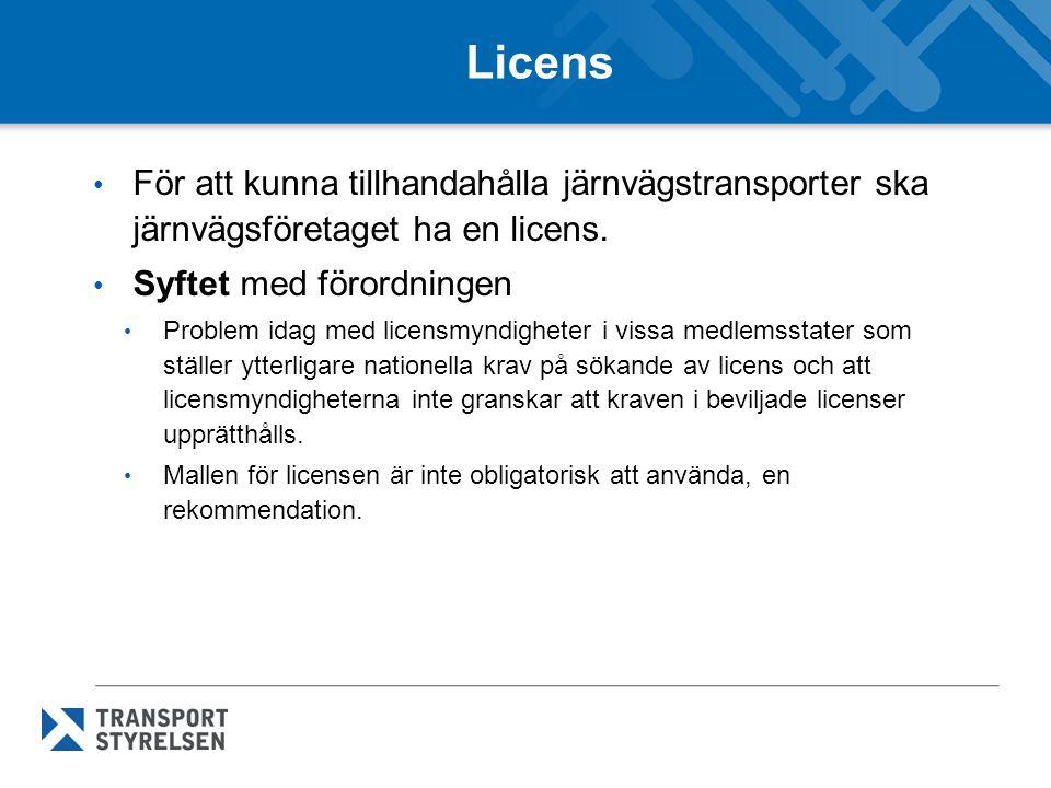 Licens • För att kunna tillhandahålla järnvägstransporter ska järnvägsföretaget ha en licens.