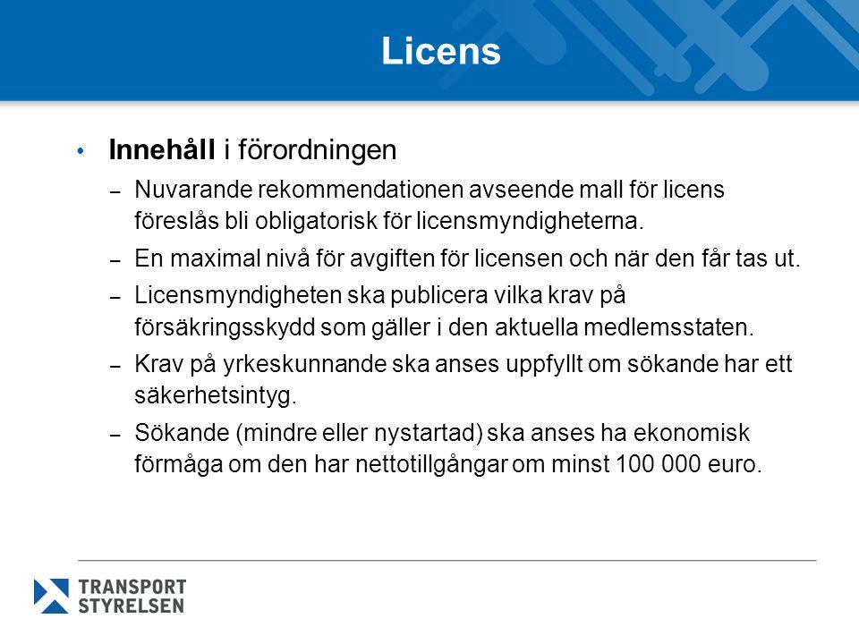 Licens • Innehåll i förordningen – Nuvarande rekommendationen avseende mall för licens föreslås bli obligatorisk för licensmyndigheterna.