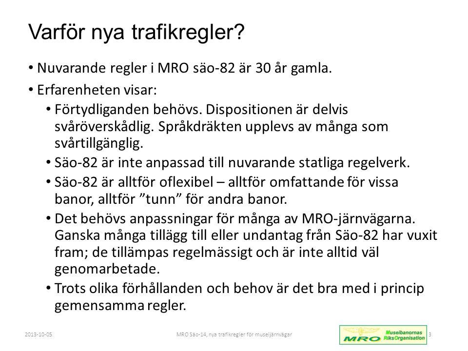 Varför nya trafikregler.• Nuvarande regler i MRO säo-82 är 30 år gamla.
