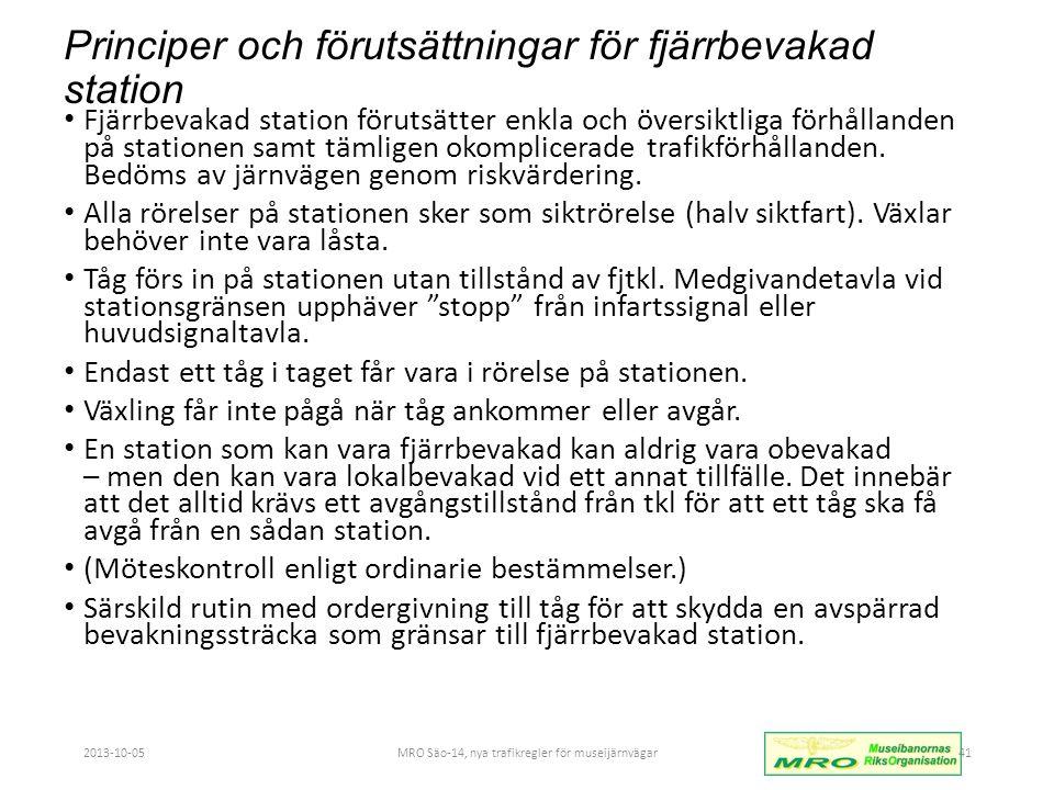 Principer och förutsättningar för fjärrbevakad station • Fjärrbevakad station förutsätter enkla och översiktliga förhållanden på stationen samt tämligen okomplicerade trafikförhållanden.