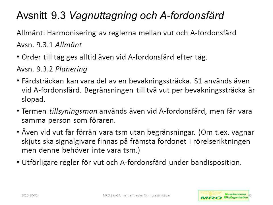 Avsnitt 9.3 Vagnuttagning och A-fordonsfärd Allmänt: Harmonisering av reglerna mellan vut och A-fordonsfärd Avsn.