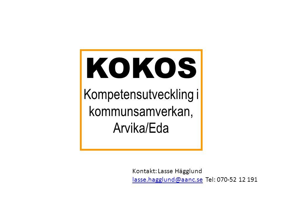 KOKOS Kompetensutveckling i kommunsamverkan, Arvika/Eda Kontakt: Lasse Hägglund lasse.hagglund@aanc.selasse.hagglund@aanc.se Tel: 070-52 12 191