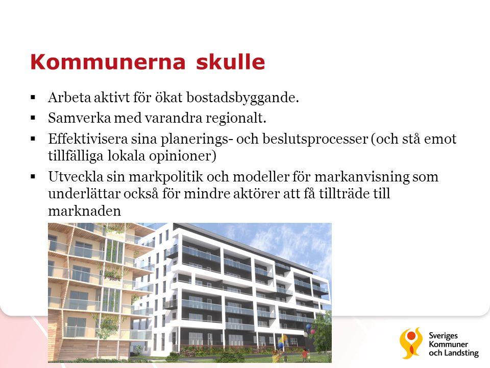 Kommunerna skulle  Arbeta aktivt för ökat bostadsbyggande.  Samverka med varandra regionalt.  Effektivisera sina planerings- och beslutsprocesser (