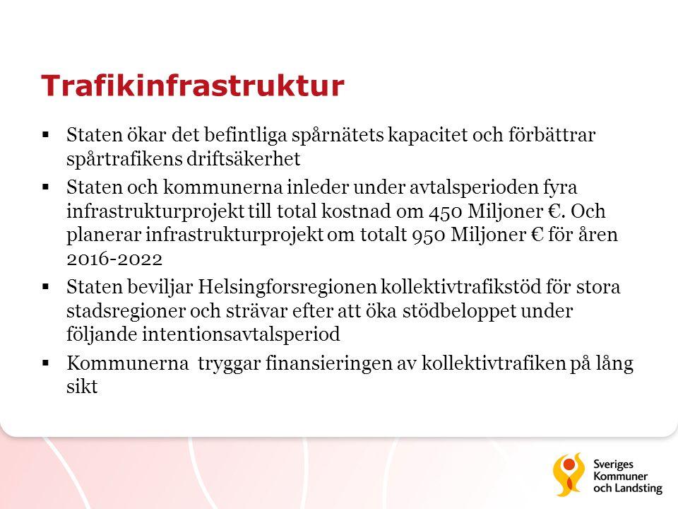Trafikinfrastruktur  Staten ökar det befintliga spårnätets kapacitet och förbättrar spårtrafikens driftsäkerhet  Staten och kommunerna inleder under avtalsperioden fyra infrastrukturprojekt till total kostnad om 450 Miljoner €.
