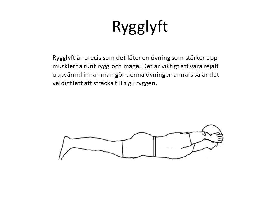 Rygglyft Rygglyft är precis som det låter en övning som stärker upp musklerna runt rygg och mage. Det är viktigt att vara rejält uppvärmd innan man gö