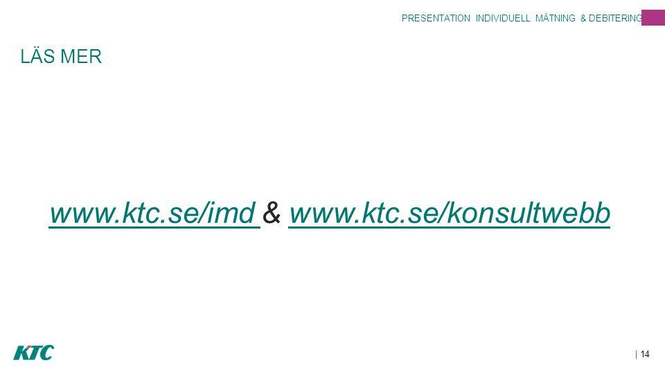 LÄS MER www.ktc.se/imd & www.ktc.se/konsultwebb | 14 PRESENTATION INDIVIDUELL MÄTNING & DEBITERING