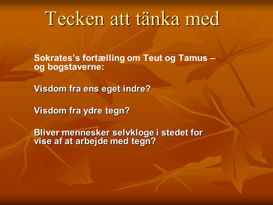 Tecken att tänka med Sokrates's fortælling om Teut og Tamus – og bogstaverne: Visdom fra ens eget indre.