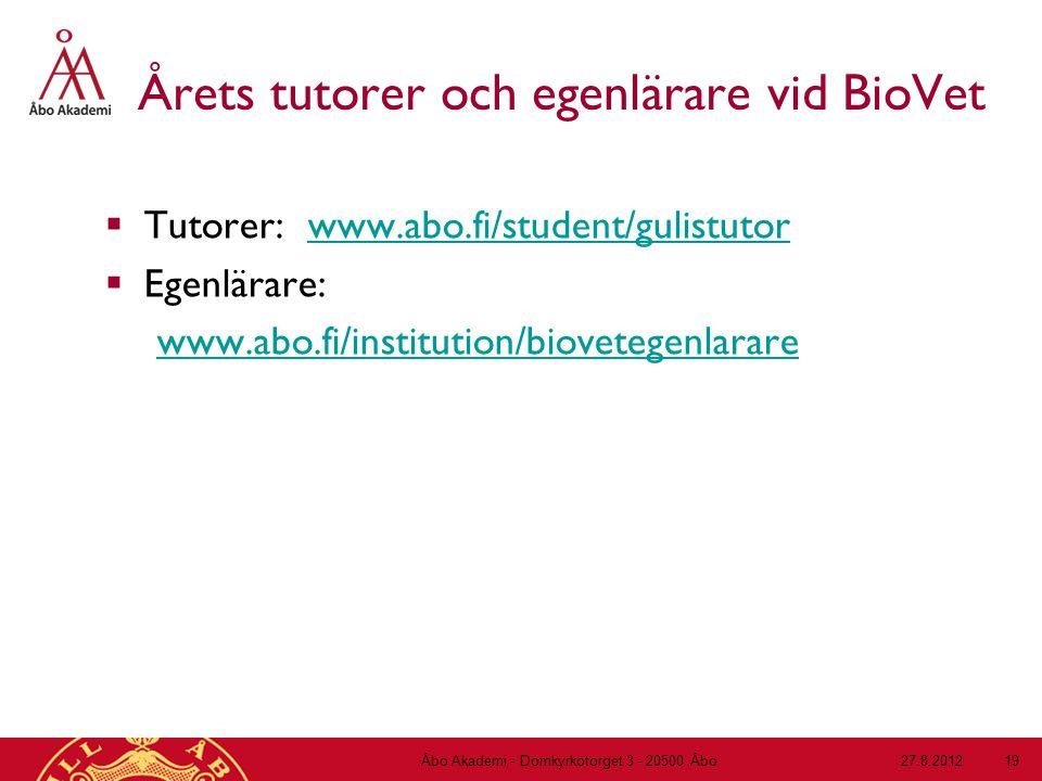 Årets tutorer och egenlärare vid BioVet  Tutorer: www.abo.fi/student/gulistutorwww.abo.fi/student/gulistutor  Egenlärare: www.abo.fi/institution/biovetegenlarare 27.8.2012Åbo Akademi - Domkyrkotorget 3 - 20500 Åbo 19