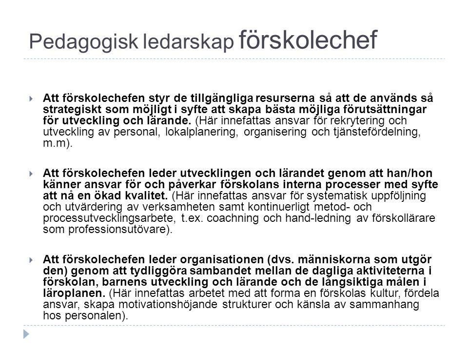 Pedagogisk ledarskap förskolechef  Att förskolechefen styr de tillgängliga resurserna så att de används så strategiskt som möjligt i syfte att skapa