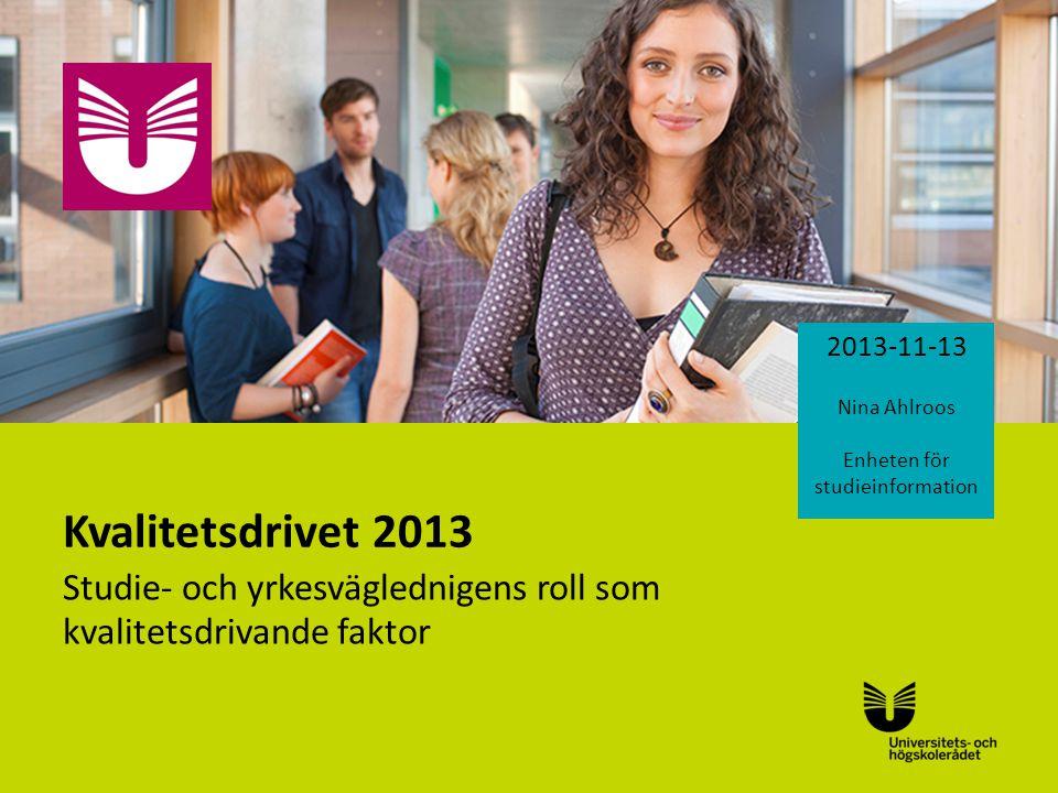 Sv Kvalitetsdrivet 2013 Studie- och yrkesväglednigens roll som kvalitetsdrivande faktor 2013-11-13 Nina Ahlroos Enheten för studieinformation