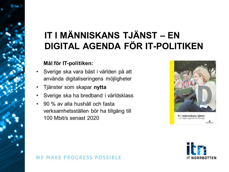 IT I MÄNNISKANS TJÄNST – EN DIGITAL AGENDA FÖR IT-POLITIKEN Mål för IT-politiken: •Sverige ska vara bäst i världen på att använda digitaliseringens mö