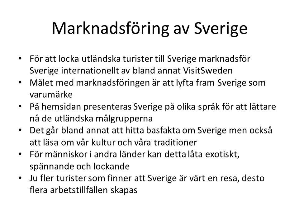Marknadsföring av Sverige • För att locka utländska turister till Sverige marknadsför Sverige internationellt av bland annat VisitSweden • Målet med m