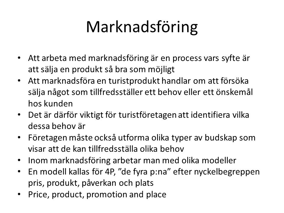 Marknadsföring • Att arbeta med marknadsföring är en process vars syfte är att sälja en produkt så bra som möjligt • Att marknadsföra en turistprodukt