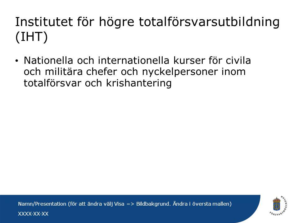 XXXX-XX-XX Namn/Presentation (för att ändra välj Visa => Bildbakgrund. Ändra i översta mallen) Institutet för högre totalförsvarsutbildning (IHT) • Na