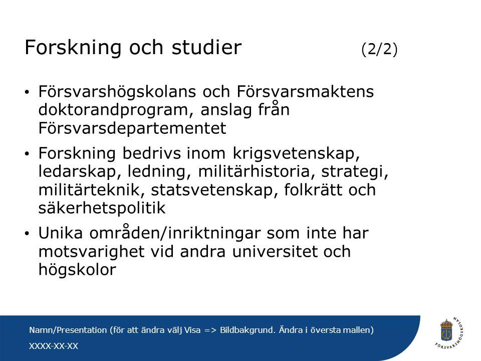 XXXX-XX-XX Namn/Presentation (för att ändra välj Visa => Bildbakgrund. Ändra i översta mallen) Forskning och studier (2/2) • Försvarshögskolans och Fö