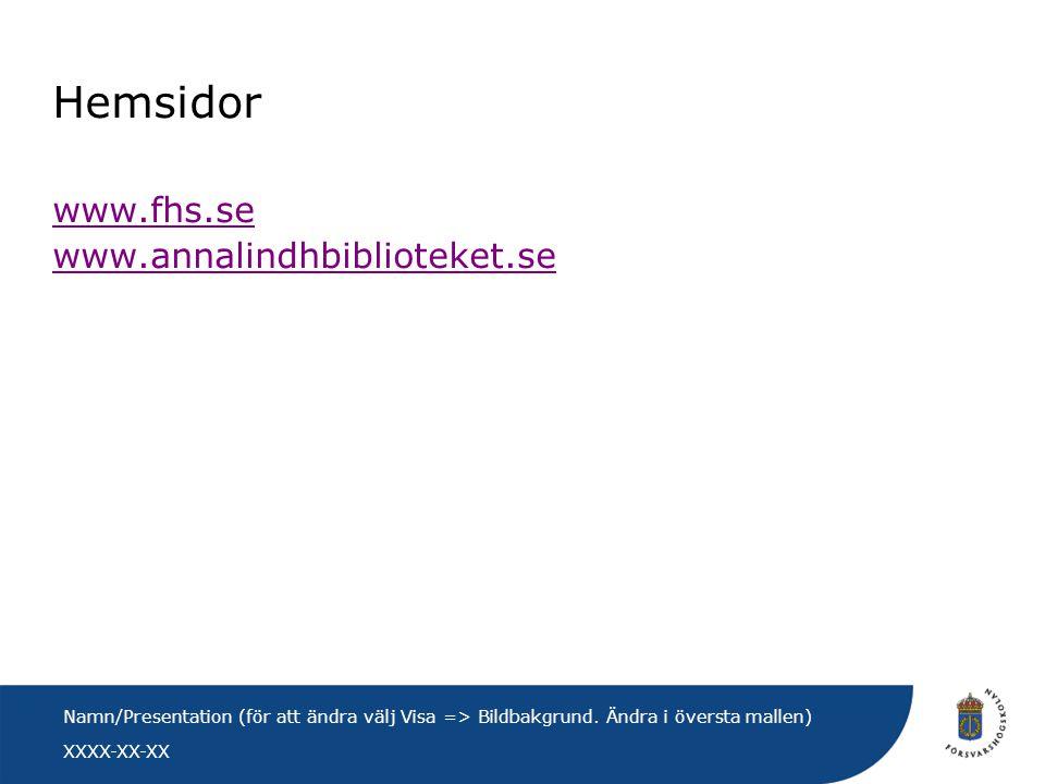 XXXX-XX-XX Namn/Presentation (för att ändra välj Visa => Bildbakgrund. Ändra i översta mallen) Hemsidor www.fhs.se www.annalindhbiblioteket.se