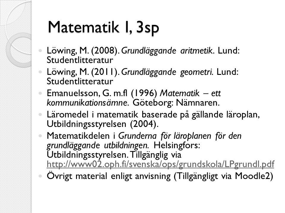 Matematik I, 3sp  Löwing, M. (2008). Grundläggande aritmetik. Lund: Studentlitteratur  Löwing, M. (2011). Grundläggande geometri. Lund: Studentlitte