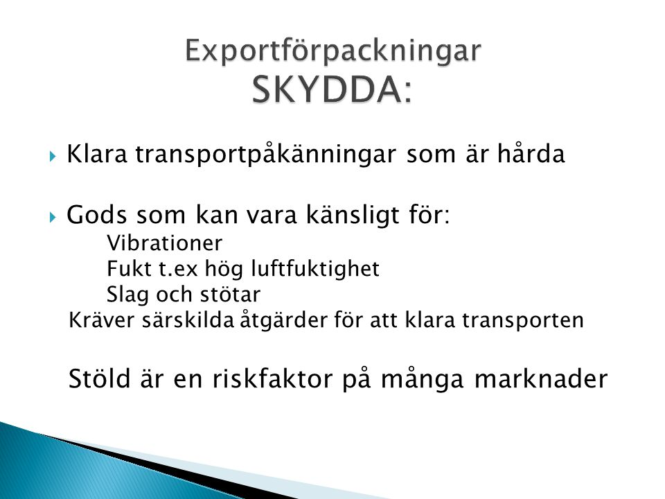  Anpassning till produktens form  Omgivande låda med invändig låsanordning  Förpackning som försvårar stöld  Förpackning som ej är attraktiv (byggmrtl)  Hänsyn till transportförutsättningar, delad vara för montage på plats