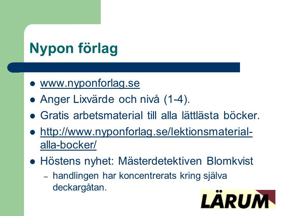 Nypon förlag  www.nyponforlag.se www.nyponforlag.se  Anger Lixvärde och nivå (1-4).  Gratis arbetsmaterial till alla lättlästa böcker.  http://www