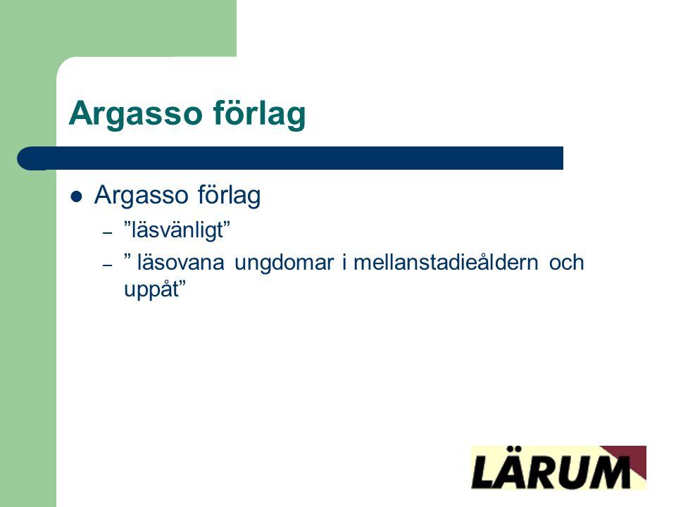 """Argasso förlag  Argasso förlag – """"läsvänligt"""" – """" läsovana ungdomar i mellanstadieåldern och uppåt"""""""