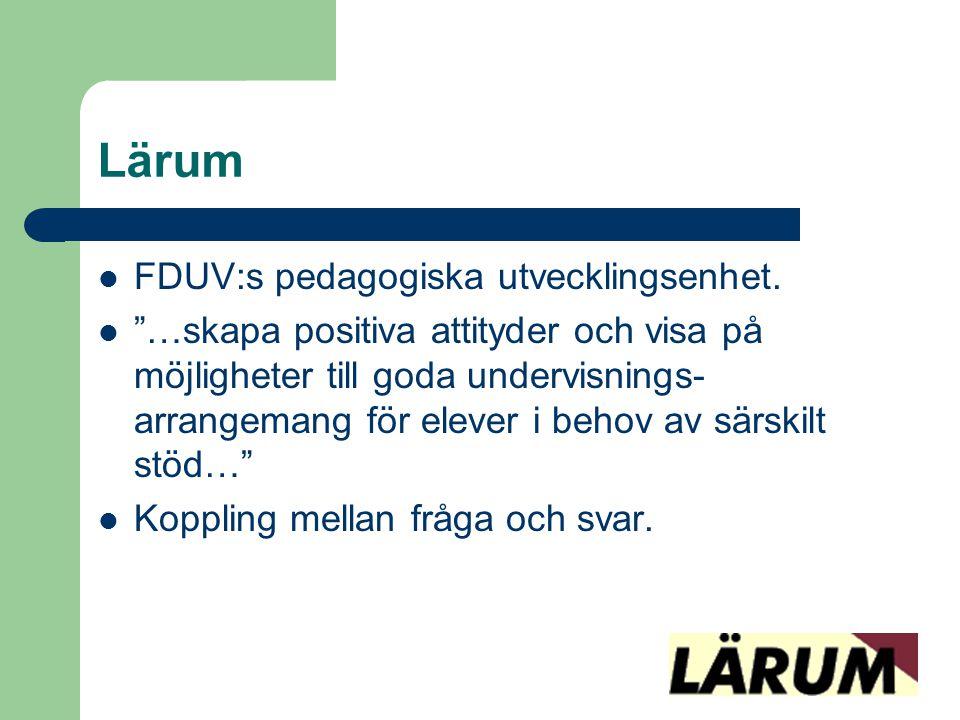 """Lärum  FDUV:s pedagogiska utvecklingsenhet.  """"…skapa positiva attityder och visa på möjligheter till goda undervisnings- arrangemang för elever i be"""